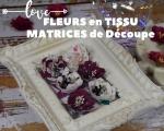Atelier HOME DECO/RECYCLAGE : CONFECTIONNER DES FLEURS EN TISSU 3D AVEC DES MATRICES DE DECOUPE ,  TUTORIEL
