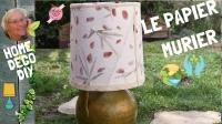 Atelier LUMINAIRE - HOME DECO :  RESTAURER UN ABAT JOUR AVEC DU PAPIER ARTISANAL FAIT MAIN LE MURIER , Recyclage Zéro Déchet,  VIDEO