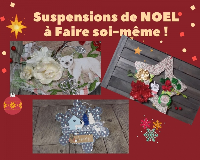 ATELIER de NOEL - HOME DECO :  3 Créations SUSPENSIONS de NOEL à SUSPENDRE BOULE, ETOILE, FLOCON DE NEIGE, TUTORIEL