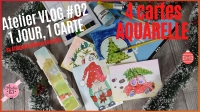 ATELIER VLOGMAS #02 - 5, 6, 7, et 8 Décembre 2020 - Un jour = Une Carte , CARTES AQUARELLE, une friandise comme un calendrier de l'Avent,  VIDEO