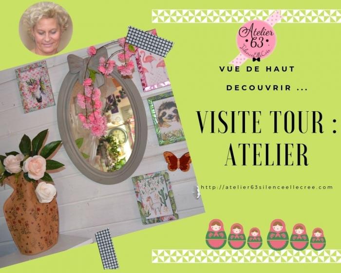 SPOT- VISITE TOUR chez ATELIER 63 SILENCE ELLE CREE, l'Atelier vu de haut, VIDEO
